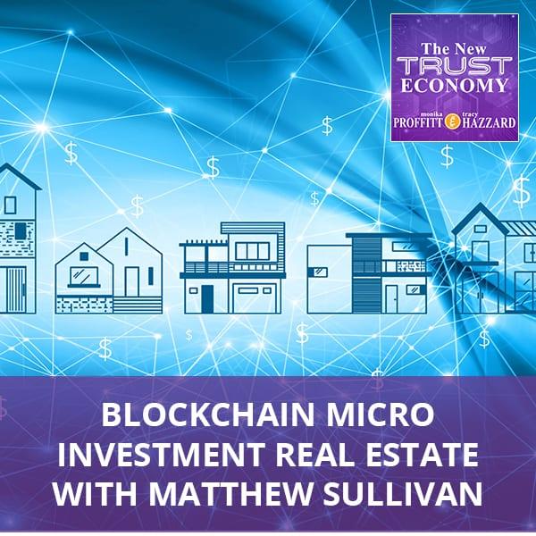 Blockchain Micro Investment Real Estate with Matthew Sullivan