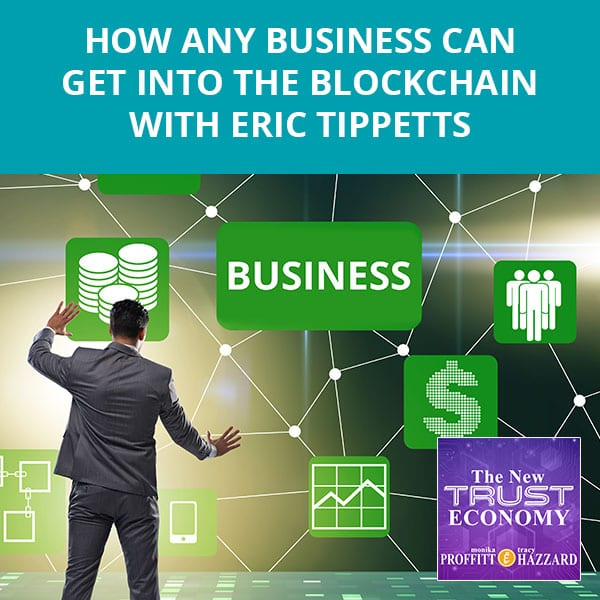 How Any Business Can Get Into The Blockchain with Eric Tippetts