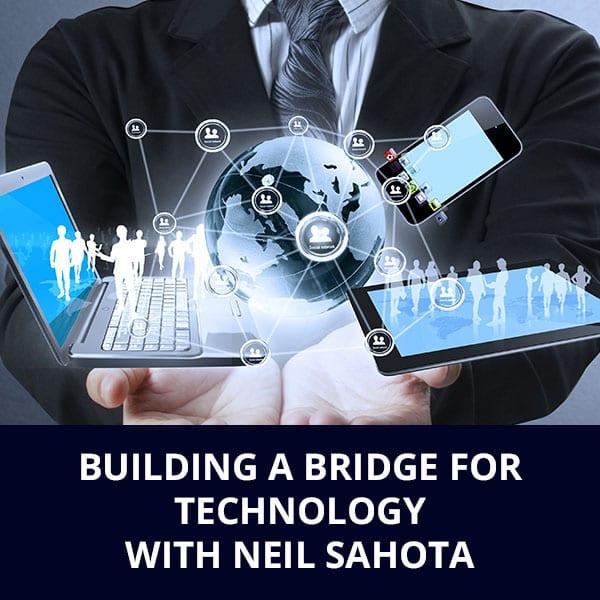 Building A Bridge For Technology with Neil Sahota