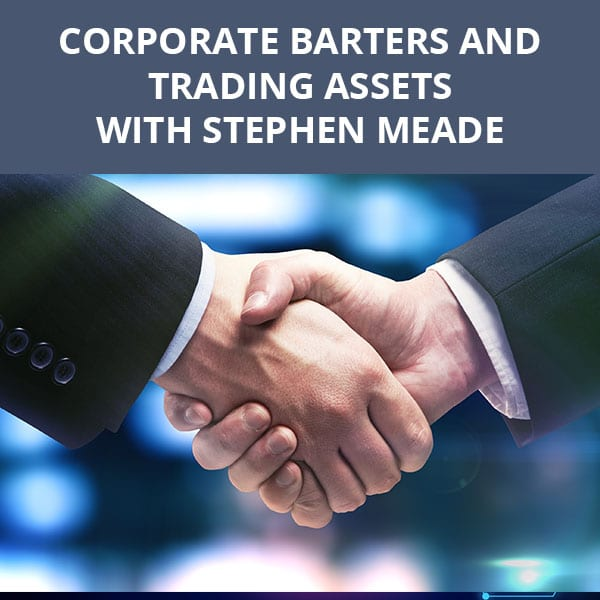 Corporate Barters And Trading Assets with Stephen Meade