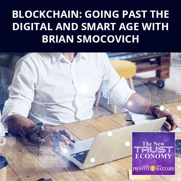 Blockchain: Going Past The Digital And Smart Age with Brian Smocovich