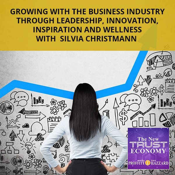 Growing With The Business Industry Through Leadership, Innovation, Inspiration And Wellness with Silvia Christmann