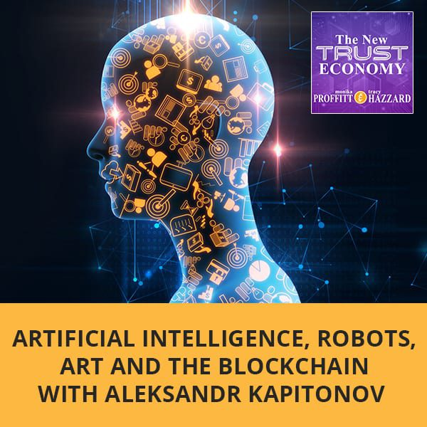Artificial Intelligence, Robots, Art and the Blockchain with Aleksandr Kapitonov