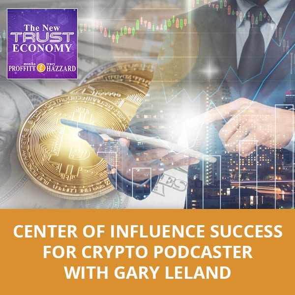 Center Of Influence Success For Crypto Podcaster with Gary Leland