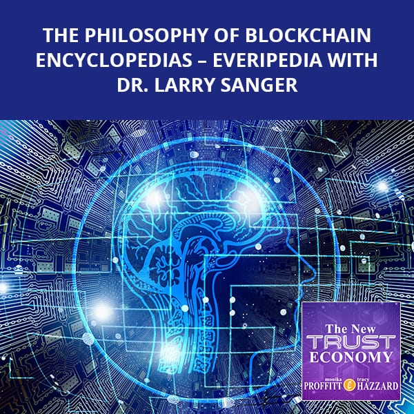The Philosophy Of Blockchain Encyclopedias – Everipedia with Dr. Larry Sanger