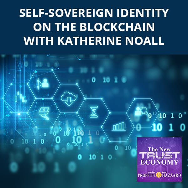 Self-Sovereign Identity On The Blockchain with Katherine Noall