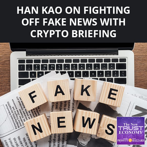 Han Kao on Fighting Off Fake News With Crypto Briefing
