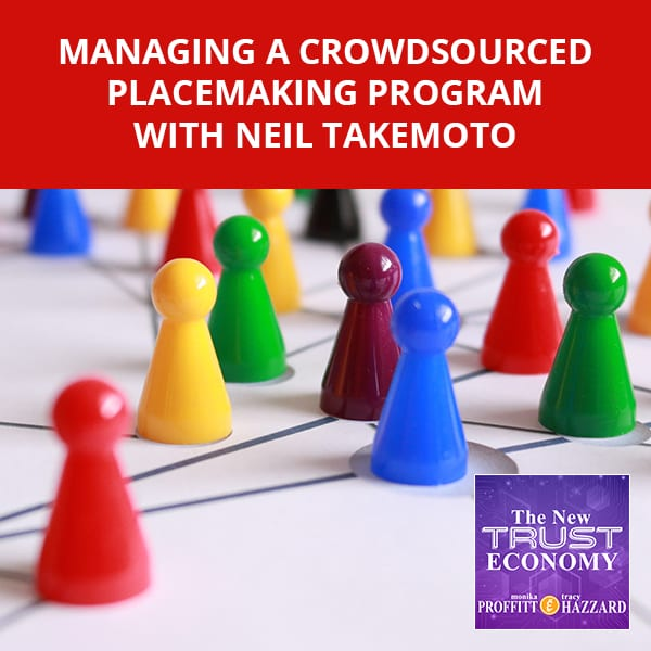 Managing A Crowdsourced Placemaking Program with Neil Takemoto