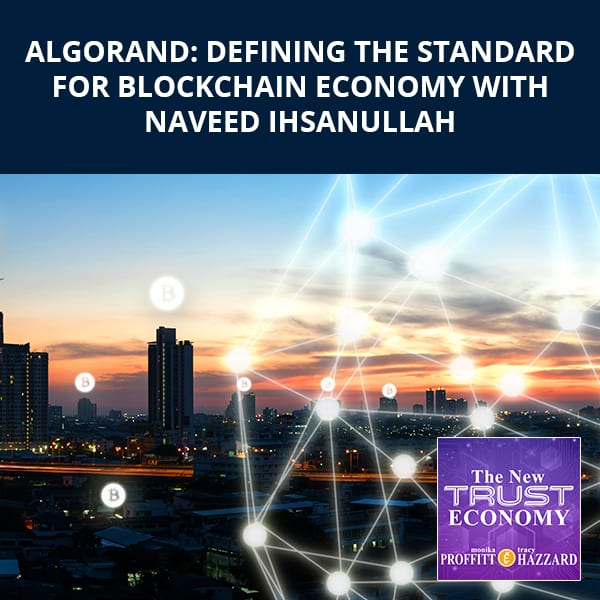 Algorand: Defining The Standard For Blockchain Economy With Naveed Ihsanullah