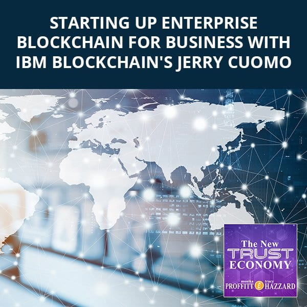 Starting Up Enterprise Blockchain For Business With IBM Blockchain's Jerry Cuomo