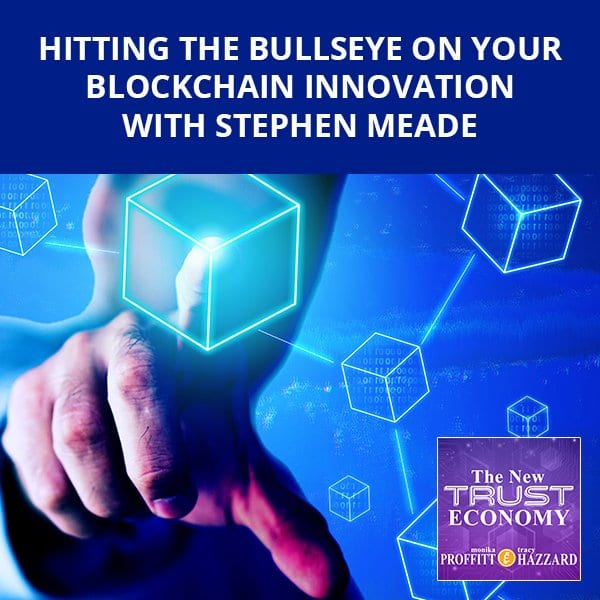 Hitting The Bullseye On Your Blockchain Innovation With Stephen Meade