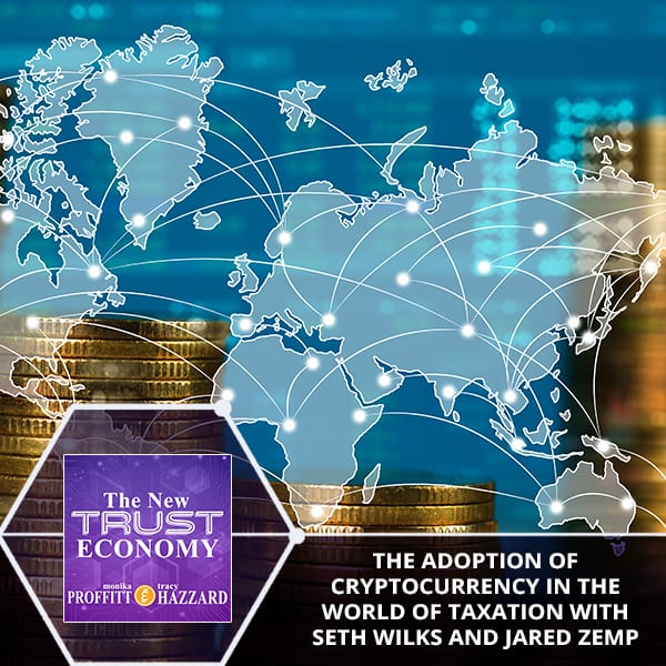 The Adoption of Cryptocurrency In The World Of Taxation With Seth Wilks And Jared Zemp