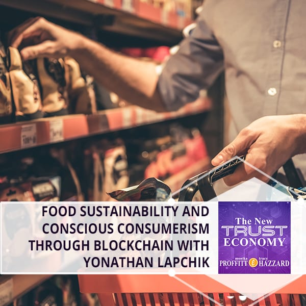 Food Sustainability And Conscious Consumerism Through Blockchain With Yonathan Lapchik